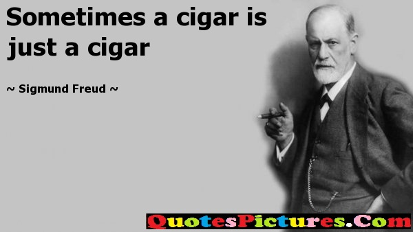Brillient Conflict Quotes - Sometimes A Cigar Is Just A Cigar. - Sigmund Freud