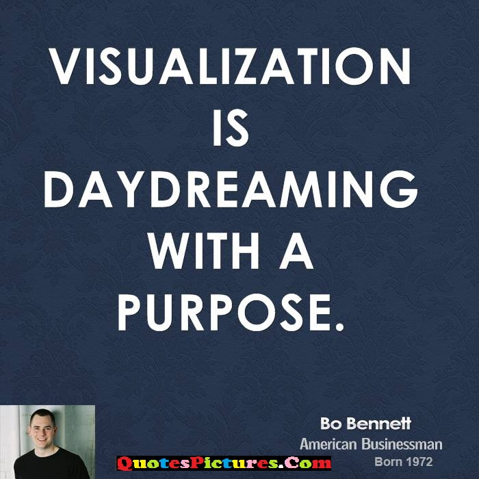 Brillient Day Dreaming Quote - Vusualization Is Daydreaming With A Purpose. - Bo Bennett