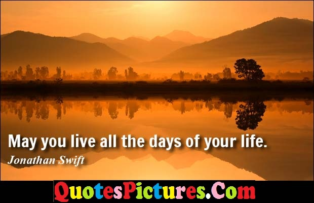 Brillient Driving Quote - May You live All The Days Of Your Life. Jonathan Swift