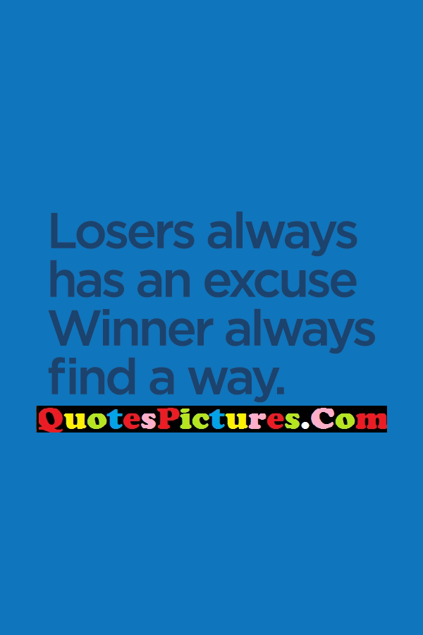 Brillient Excuse Quote - Losers always has an excuse Winner always find a way.Noormohammad Bhuayan