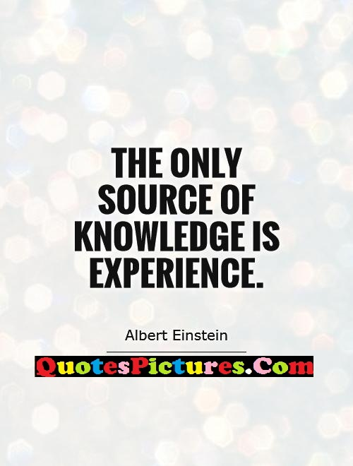 Brillient Experience Quote - The Only Source Of Knowledge  Is Experience. - Albert Einstein