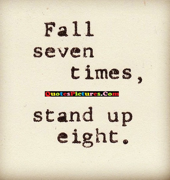 Brillient Failure Quote - Fall Seven Times, Stand Up Eight.