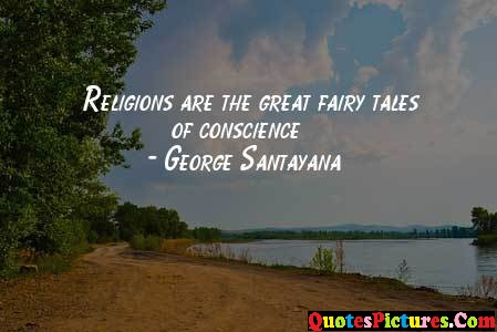 Brillient Fairy Quote - Religions Are The great Fairy Tales of Conscience - George Santayana