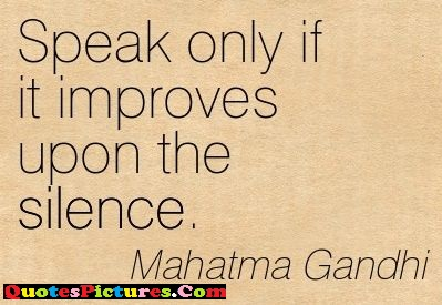 Brillient Family Quote - Speak Only If it Improves Upon The Silence. - Mahatma Gandhi