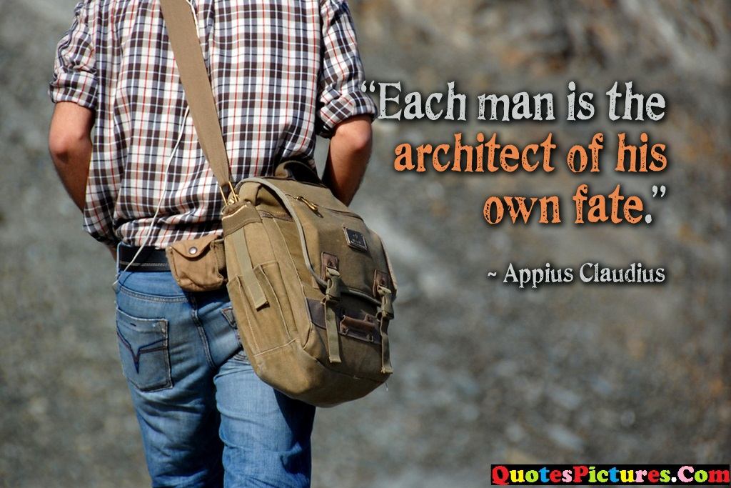 Brillient Fate Quote - Each Man Is The Architect Of His Own Fate. - Appius Claudius