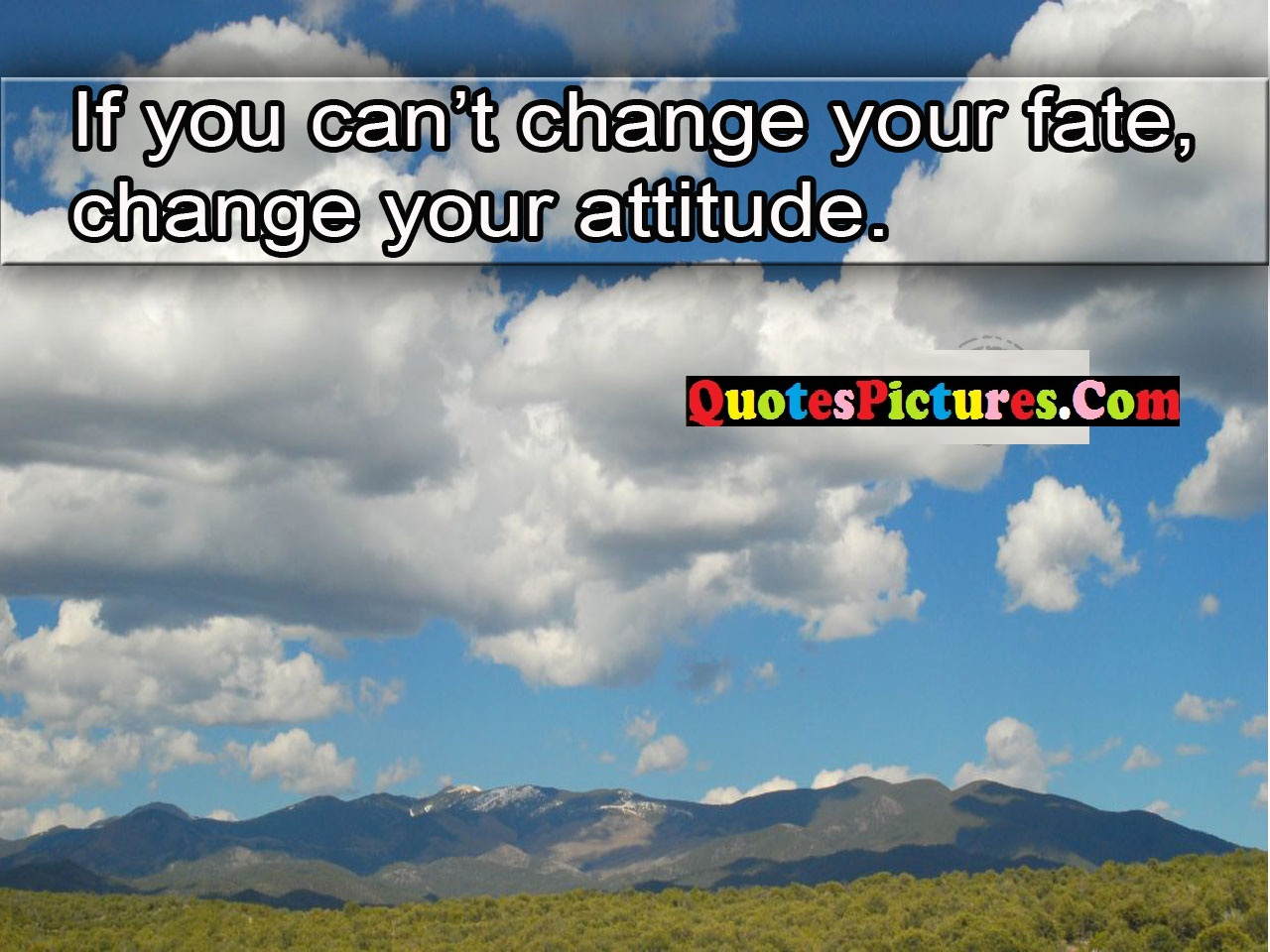Brillient Fate Quote - If You Can't Change Your Fate Change Your Attitude.