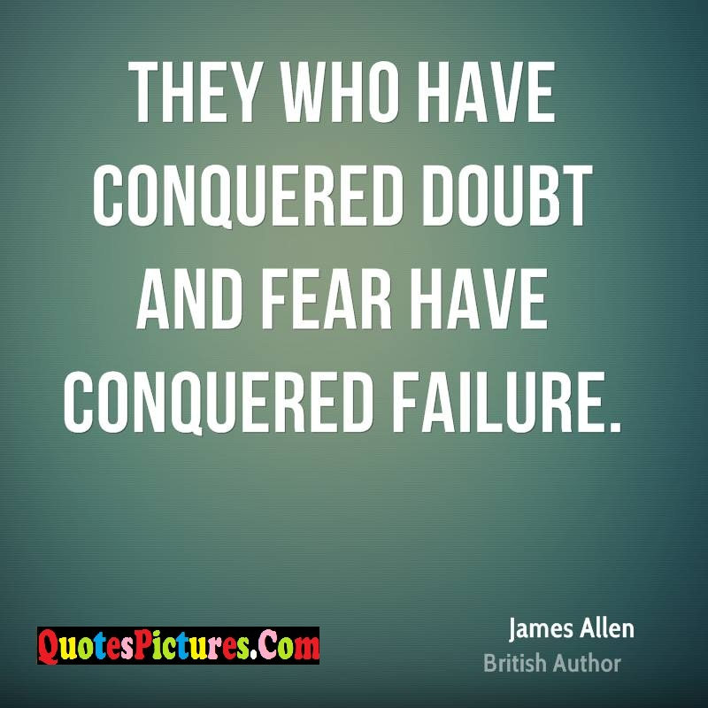 Brillient Fear Quote - They Who Have Conquered Doubt And Fear Have Conquered Failure.- James Allen