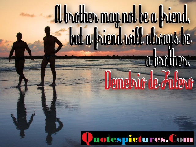 Brother Quotes - A Friend Will Always Be A Brother By Demetrio De Falero