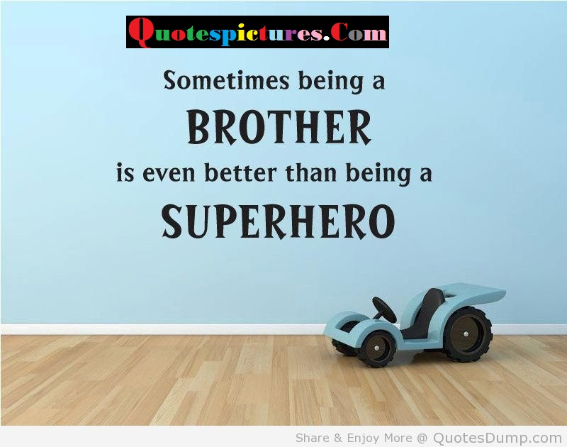 Brother Quotes - Being A Brother Being A Better Than Being A Super Hero