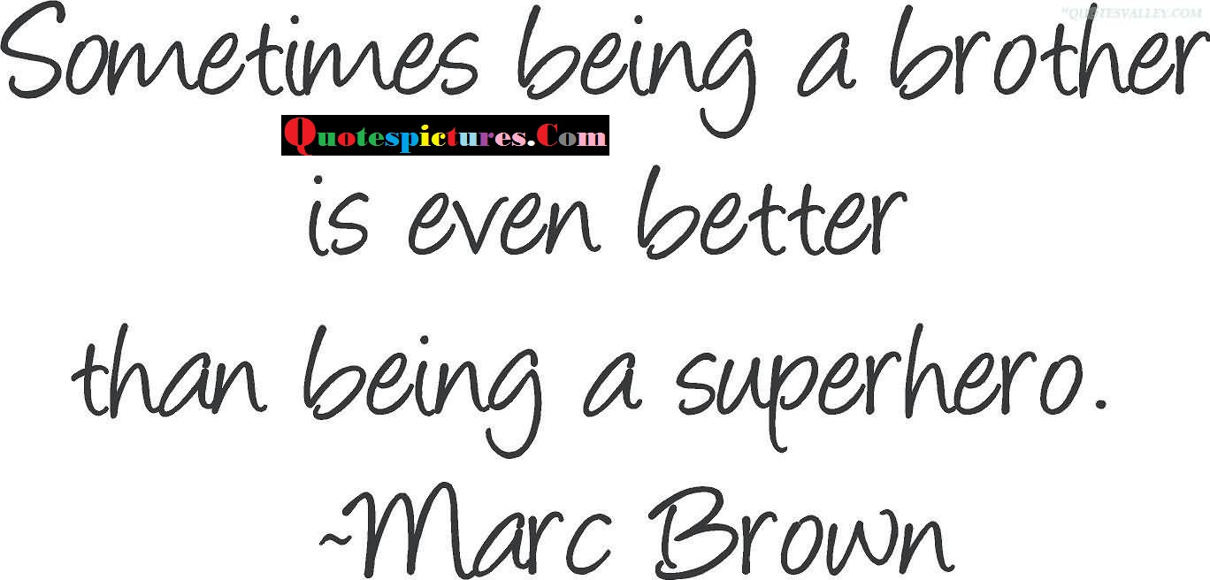 Brother Quotes - Brother Is EVen Better Than Being A Superhero By Marc Brown