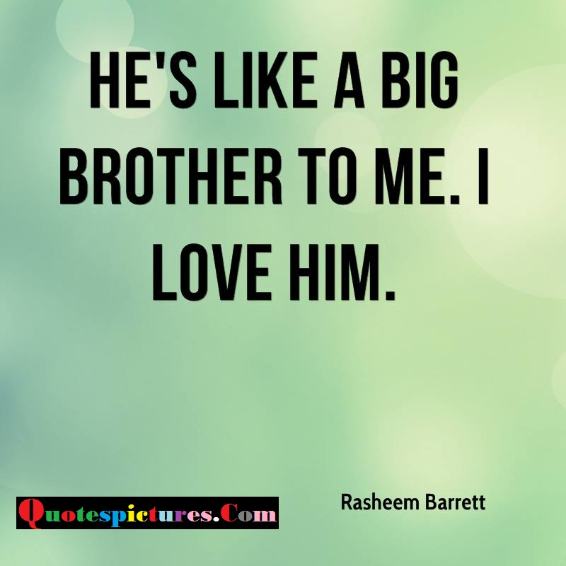 Brother Quotes - He Is Like A Big Brother By Rasheem Barrett