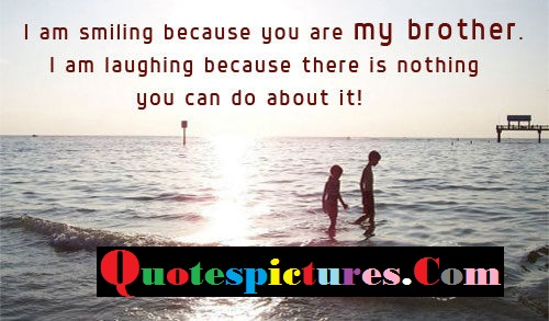 Brother Quotes - I Am Smiling Because You Are My Brother