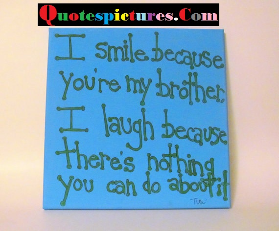 Brother Quotes - I Smile Because You Are My Brother