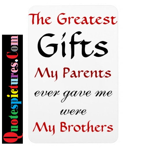 Brother Quotes - My Parents Ever Gave Me Were My Brother's