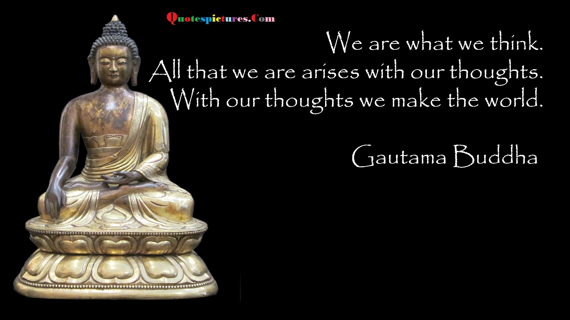 Buddhist Quotes - All That We Are Arises With Our Thoughts By Gautam Buddha