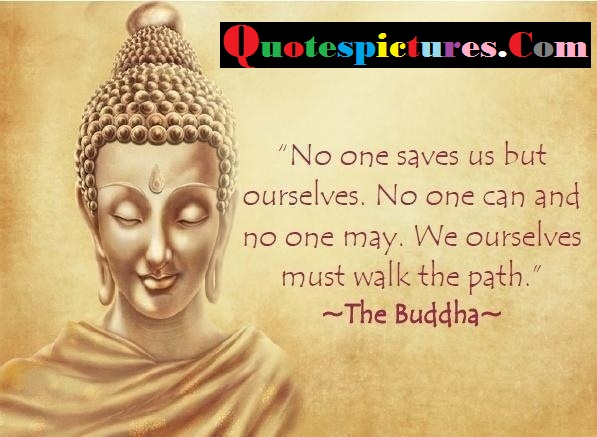 Buddhist Quotes - No One Saves Us But Ourselves By The Buddha