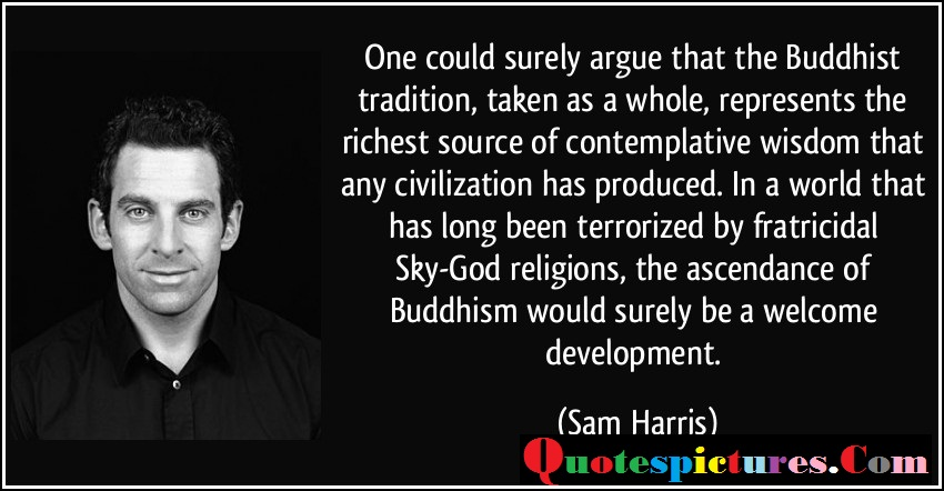 Buddhist Quotes - One Could Surely Argue That The Buddhist Tradition By Sam Harris