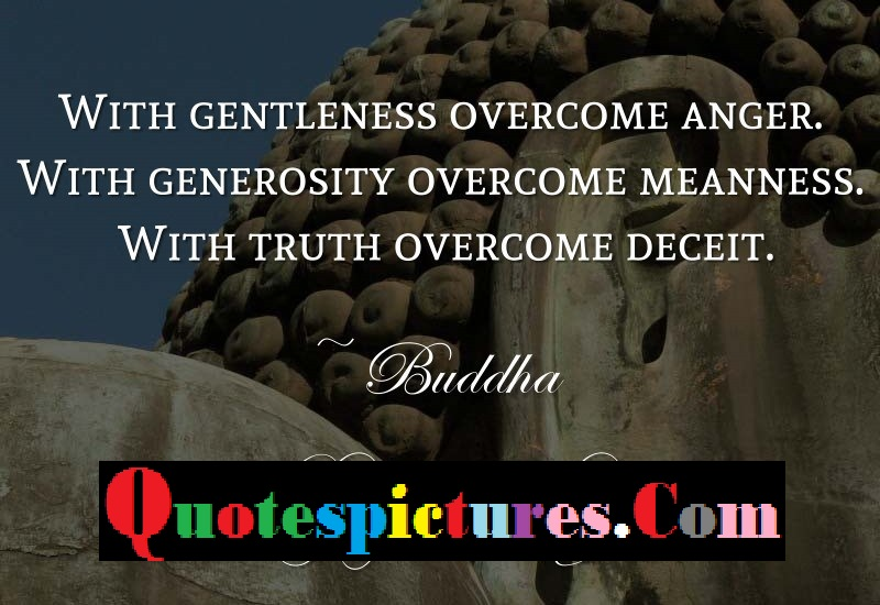 Buddhist Quotes - With Gentleness Overcome Anger By Buddha