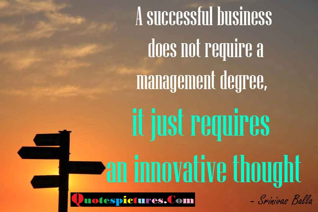 Buisness Quotes - A Successful Buisness DO Not Requires A Management Degree Srinivas Balla
