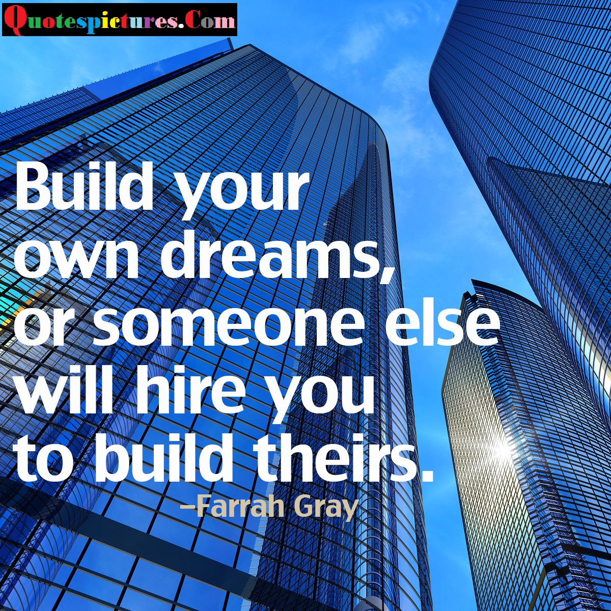 Buisness Quotes - Build Your Own Dreams By Farrah Gray