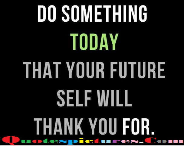 Buisness Quotes - Do Something Today That Your Future