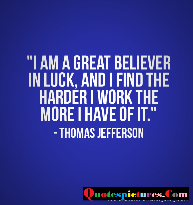 Buisness Quotes - I Find The Harder I Work The More I Have Of It By Thomas Jefferson