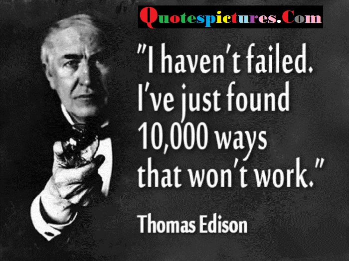Buisness Quotes - I 've Just Found 10000 Ways That Won't Work By Thomas Edison