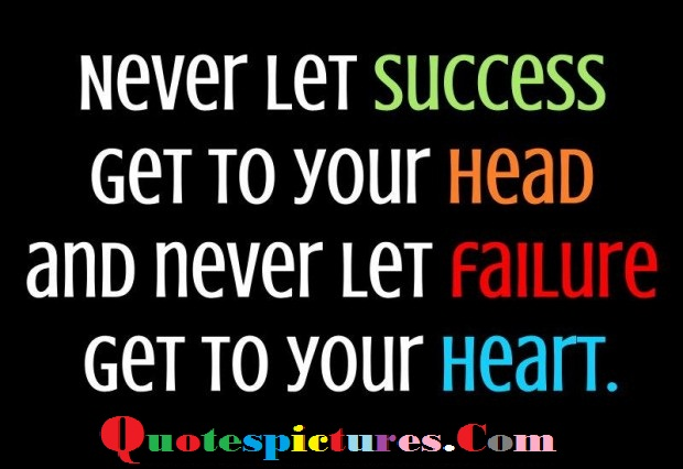 Buisness Quotes - Never Let Success Get To Your Head
