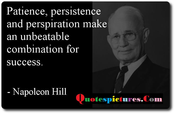 Buisness Quotes - Patience , Persistence Make An   Unbeatable Combination For Success Napolean Hill