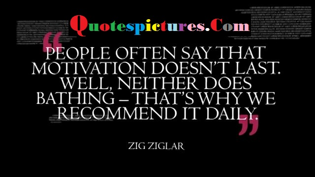 Buisness Quotes - People Often Say That Motivation Does Not Last By Zig Ziglar