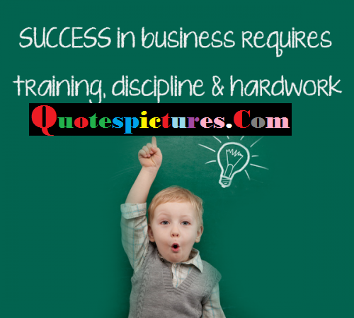 Buisness Quotes - Success In Buisness Requires Training