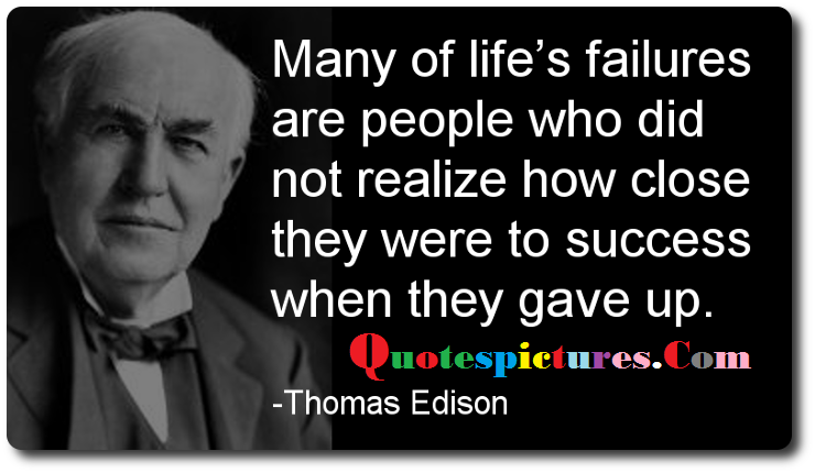Buisness Quotes - They Were To Success When They Gave Up By Thomas Edison
