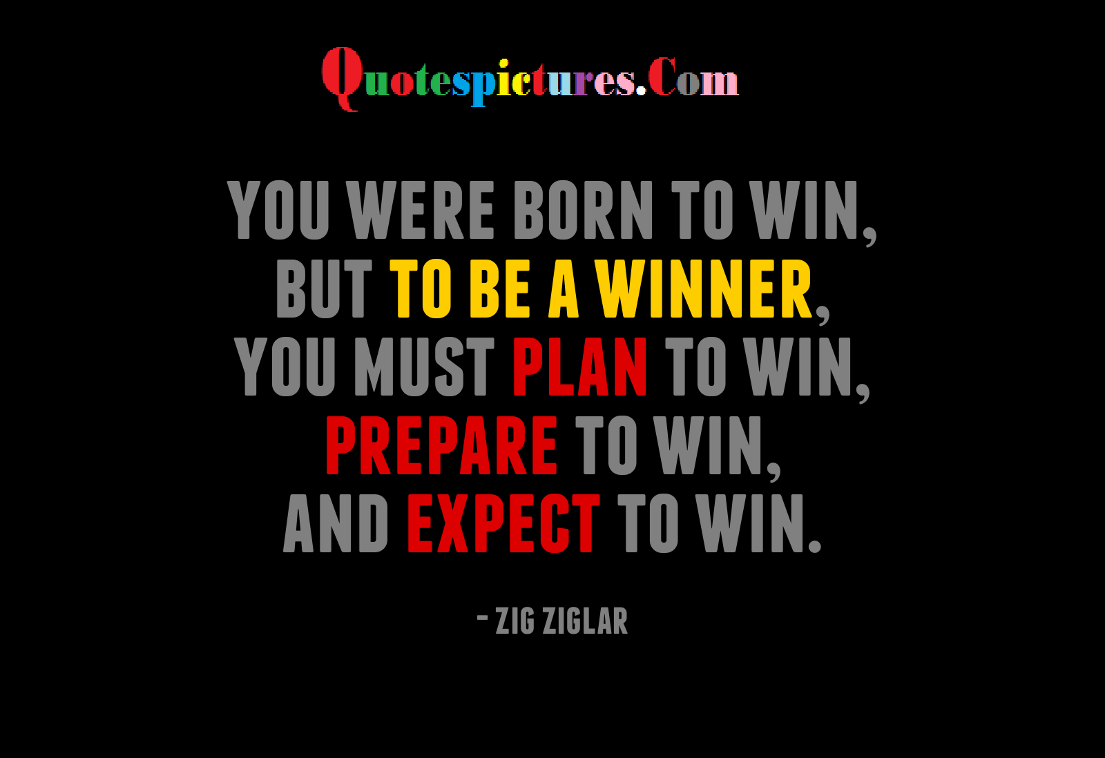 Buisness Quotes - You Were Born To Win But To Be A Winner By Zig Zigler