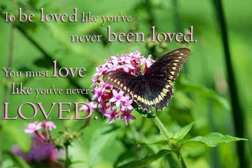 Butterfly Quotes - To Be Loved Like You We Never Been Loved