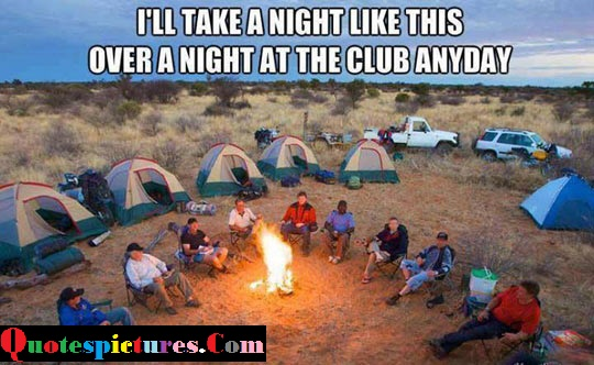 Camping Quotes - I Will Take  A Night Like This Over A Night At The Club Anyday