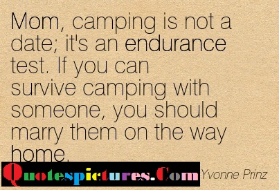 Camping Quotes - It Is Not A Date It's An Endurance Test By Yvonne Prinz