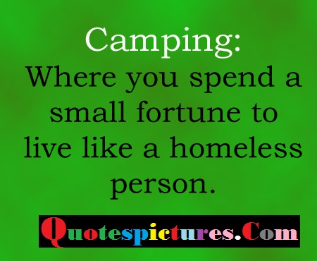 Camping Quotes - Small Fortune To Live Like A Homeless Person
