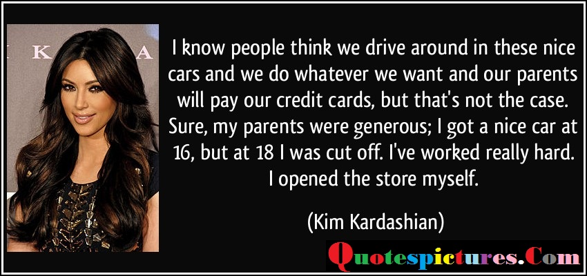 Car Quotes - I Know People Think We Drive Around In These Nice Cars By Kim Kardashian
