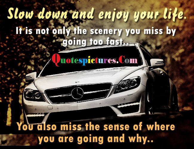 Car Quotes - Slow Down And Enjoy Your Life