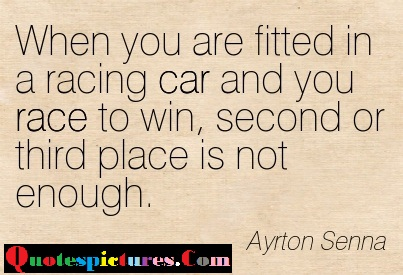 Car Quotes - When You Are Fitted In A Racing Car By Ayrton Senna