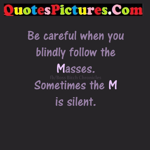 careful follow masses silent