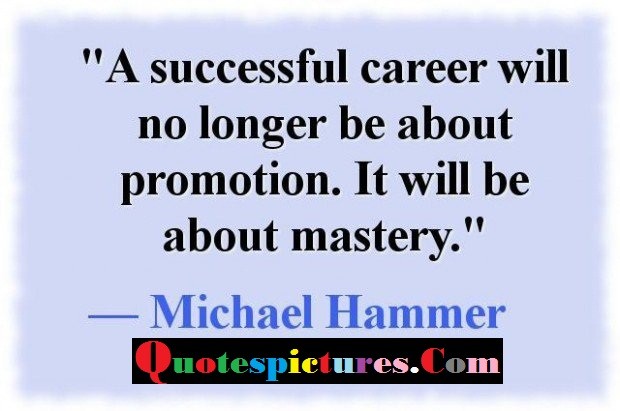 Carrer Quotes - A Successful Career Will No Longer Be About Promotion By Michael Hammer