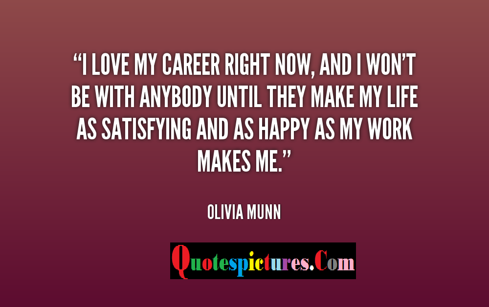 Carrer Quotes - I Love My Career Right Now By Olivia Munn
