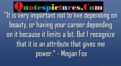 Carrer Quotes - It Is Very Not To Live Depending On Beauty By Mega Fox