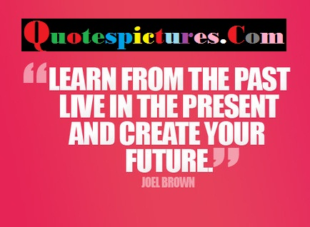 Carrer Quotes - Lear From The Past Live In The Present By Joel Brown