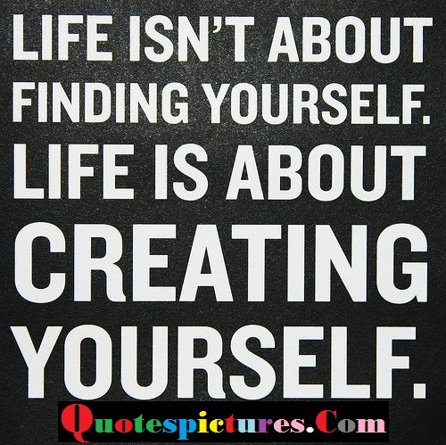 Carrer Quotes - Life Is About Creating Yourself