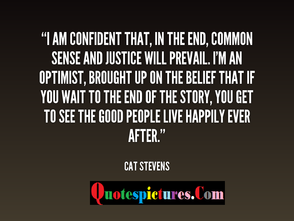 Cat Quotes - I Am Confident That In The End Common Sense And Justice Will Prevail By Cat Stevens