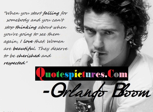 Celebrity Quotes - I Love That Women Are Beautiful They Deserve To Be Cherished And Respected By Orlando Bloom