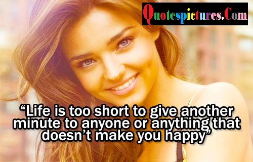 Celebrity Quotes - Life Is Too Short To give Another Minute