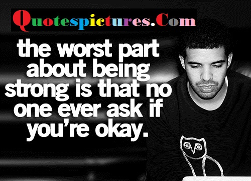 Celebrity Quotes - That No One Ever Ask If You Are Okay